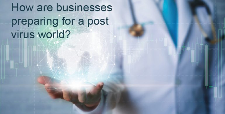How are businesses preparing for a post virus world?